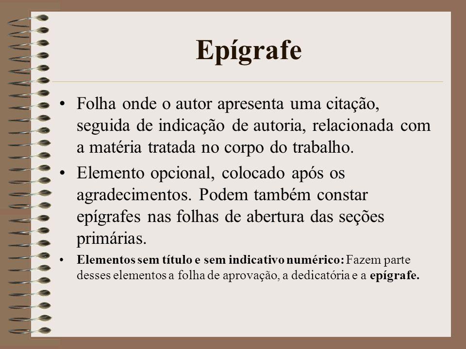 Epígrafe Folha onde o autor apresenta uma citação, seguida de indicação de autoria, relacionada com a matéria tratada no corpo do trabalho.