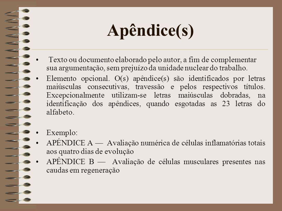 Apêndice(s) Texto ou documento elaborado pelo autor, a fim de complementar sua argumentação, sem prejuízo da unidade nuclear do trabalho.