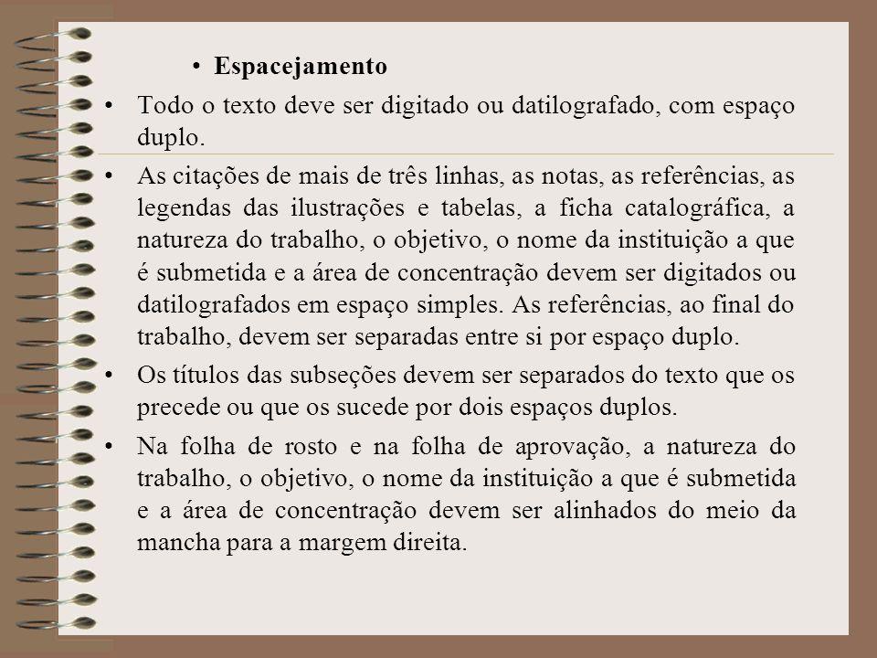 Espacejamento Todo o texto deve ser digitado ou datilografado, com espaço duplo.