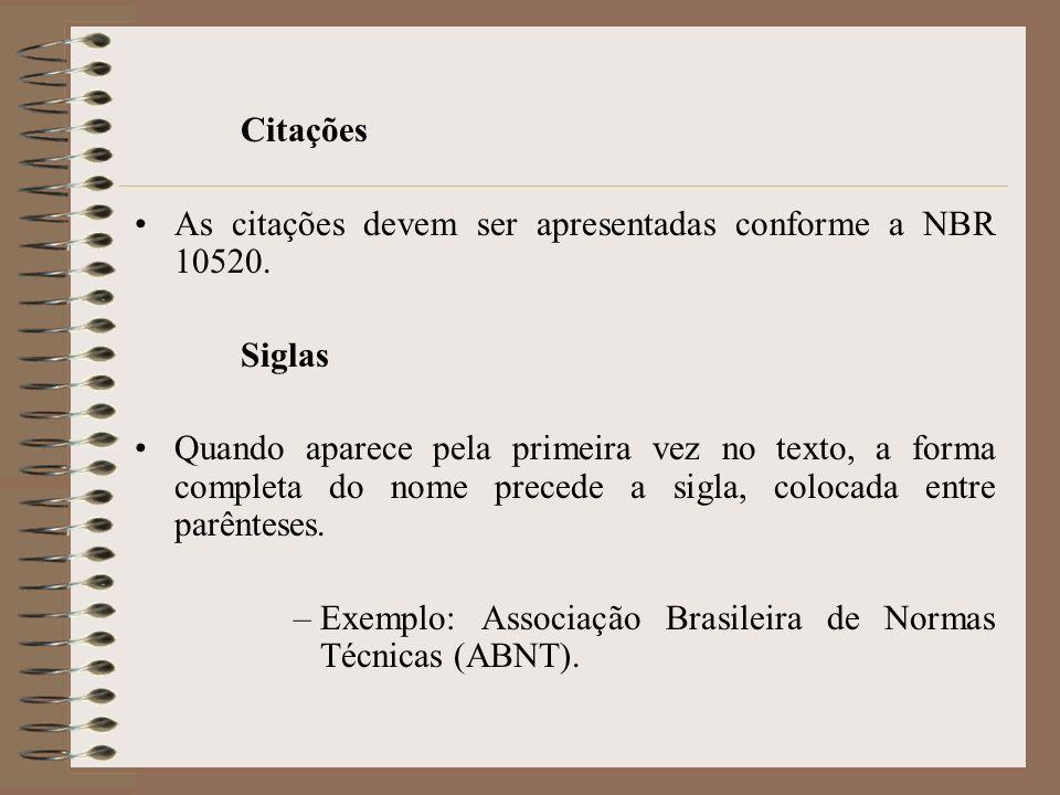 Citações As citações devem ser apresentadas conforme a NBR 10520. Siglas.