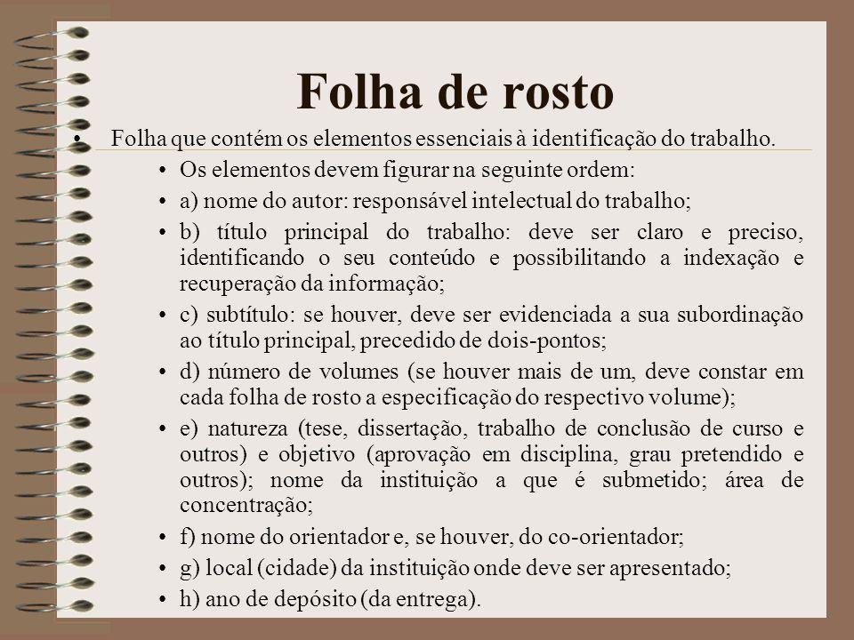 Folha de rosto Folha que contém os elementos essenciais à identificação do trabalho. Os elementos devem figurar na seguinte ordem: