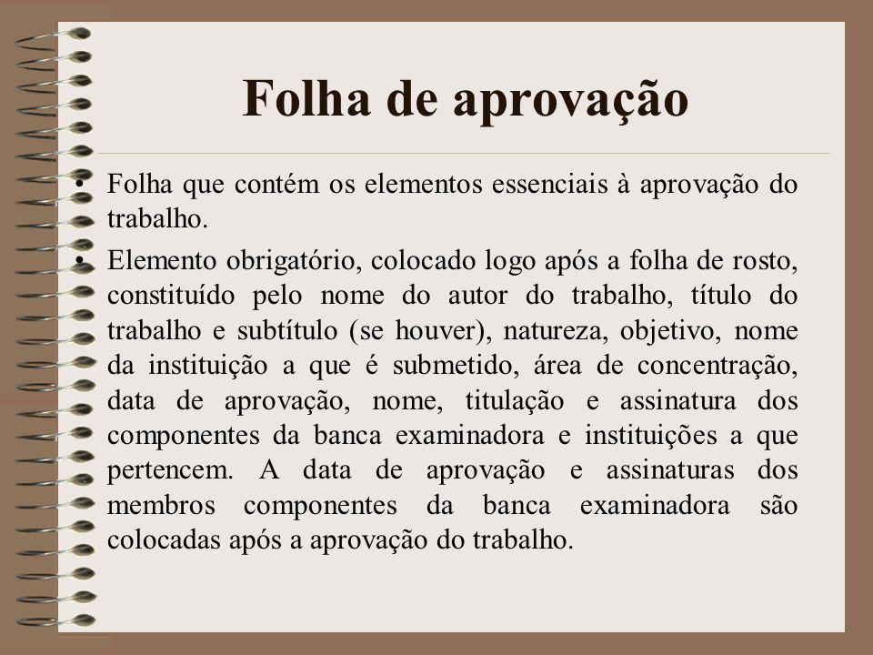 Folha de aprovação Folha que contém os elementos essenciais à aprovação do trabalho.