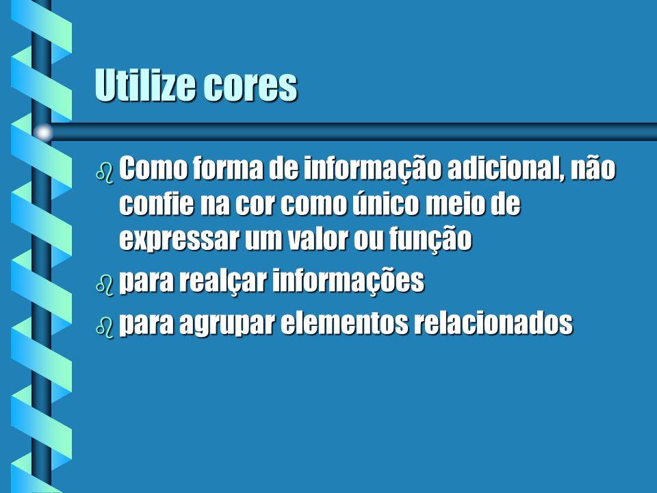 Utilize cores Como forma de informação adicional, não confie na cor como único meio de expressar um valor ou função.
