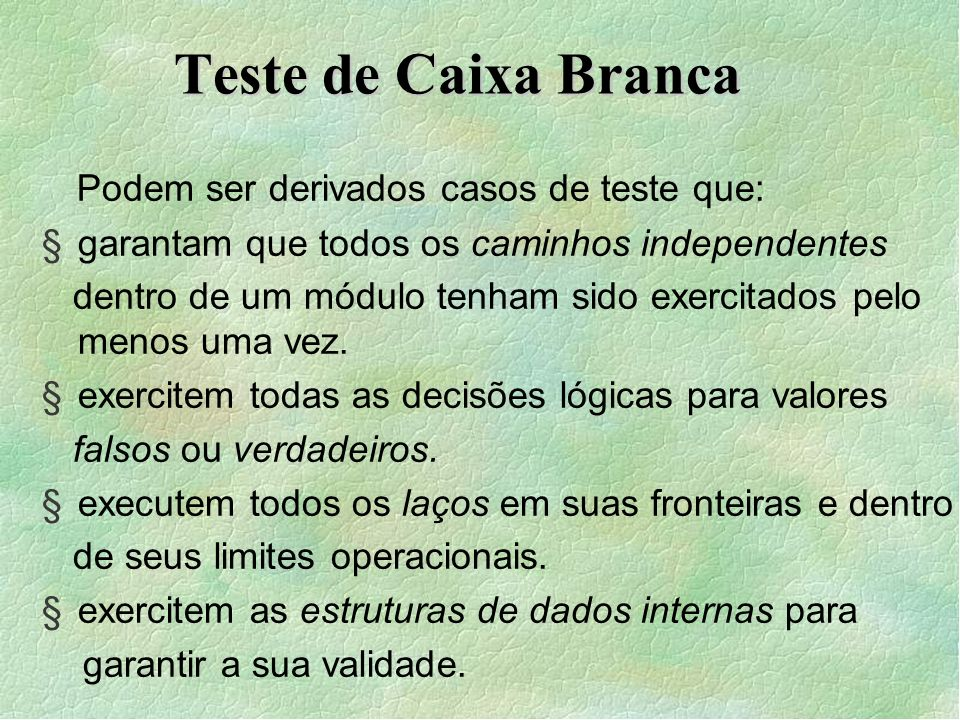 Teste de Caixa Branca Podem ser derivados casos de teste que: