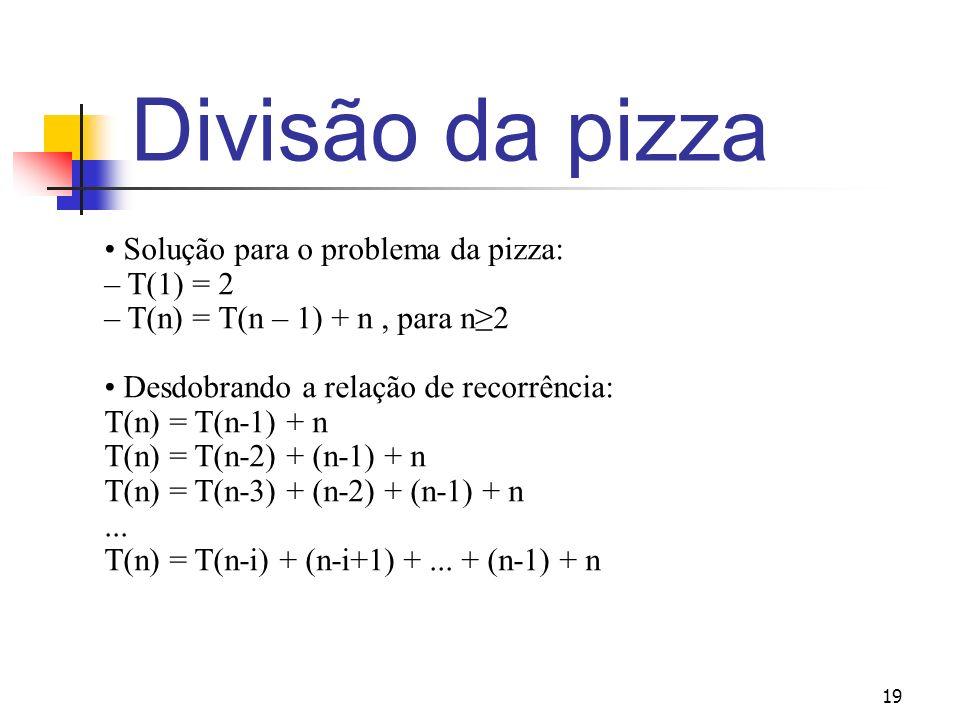 Divisão da pizza • Solução para o problema da pizza: – T(1) = 2