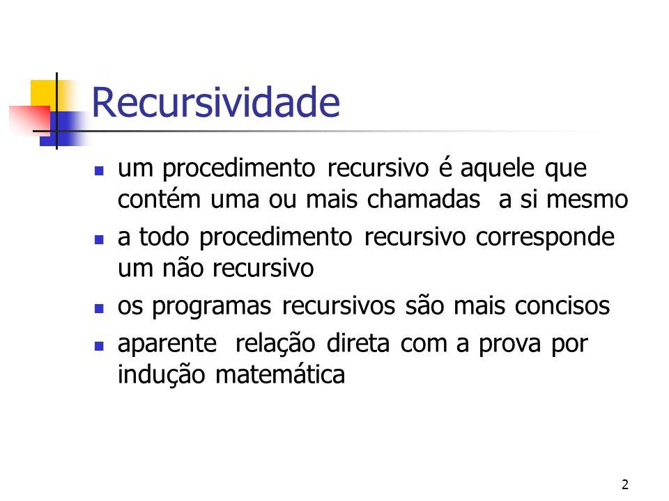 Recursividade um procedimento recursivo é aquele que contém uma ou mais chamadas a si mesmo.