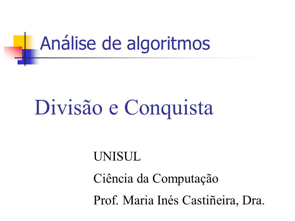 Divisão e Conquista Análise de algoritmos UNISUL Ciência da Computação