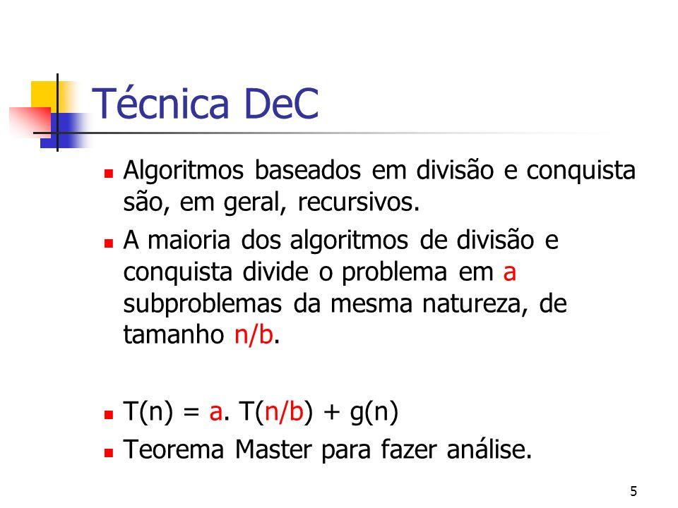 Técnica DeC Algoritmos baseados em divisão e conquista são, em geral, recursivos.