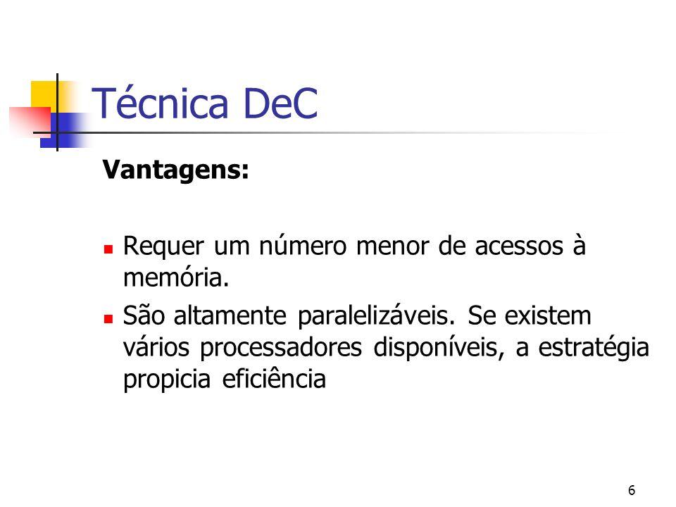 Técnica DeC Vantagens: Requer um número menor de acessos à memória.