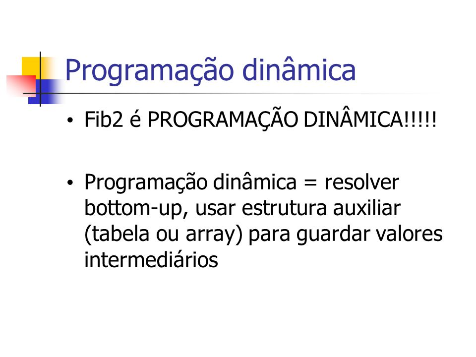 Programação dinâmica Fib2 é PROGRAMAÇÃO DINÂMICA!!!!!
