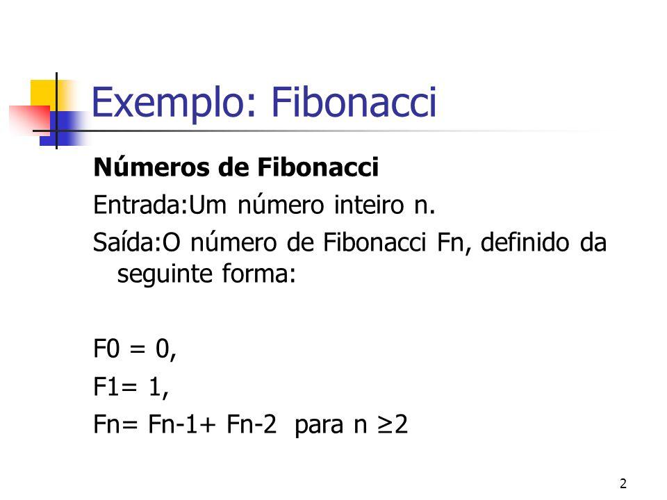 Exemplo: Fibonacci Números de Fibonacci Entrada:Um número inteiro n.