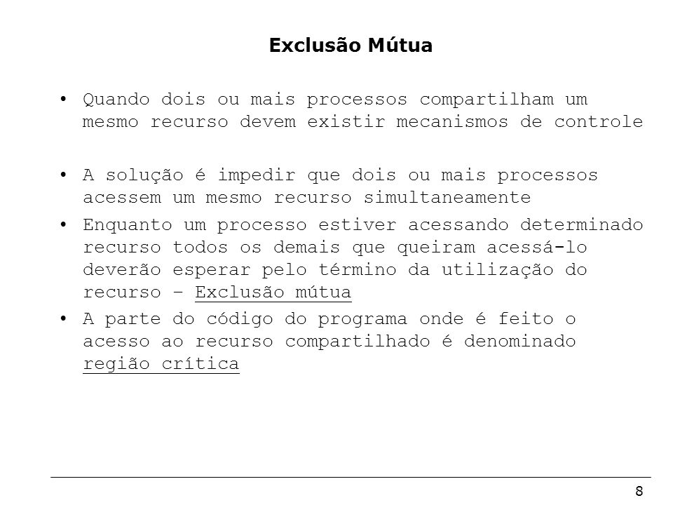 Exclusão MútuaQuando dois ou mais processos compartilham um mesmo recurso devem existir mecanismos de controle.