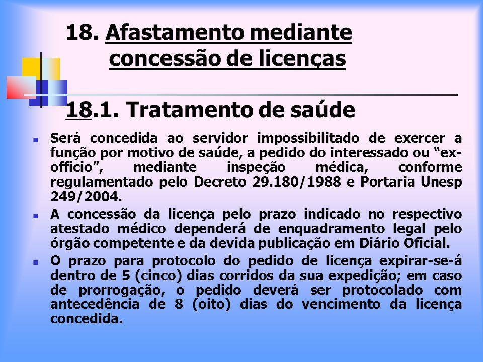18. Afastamento mediante concessão de licenças 18. 1