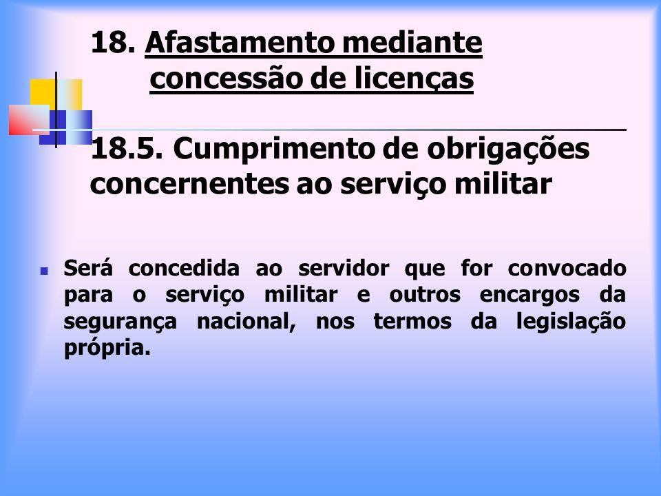 18. Afastamento mediante concessão de licenças 18. 5