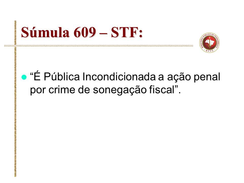 Súmula 609 – STF: É Pública Incondicionada a ação penal por crime de sonegação fiscal .