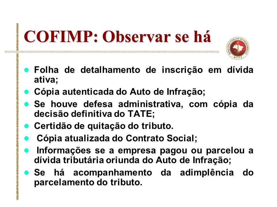 COFIMP: Observar se há Folha de detalhamento de inscrição em dívida ativa; Cópia autenticada do Auto de Infração;