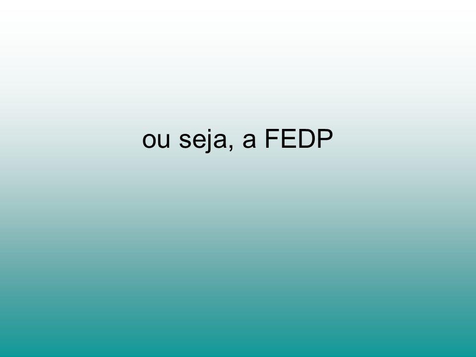 ou seja, a FEDP
