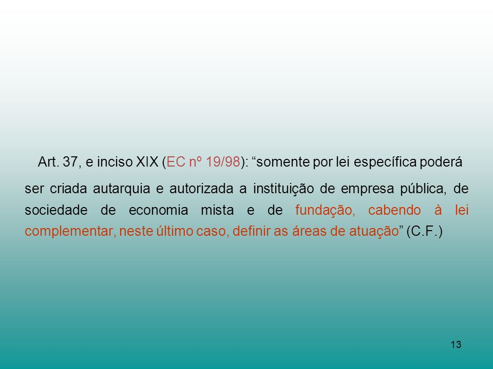 Art. 37, e inciso XIX (EC nº 19/98): somente por lei específica poderá