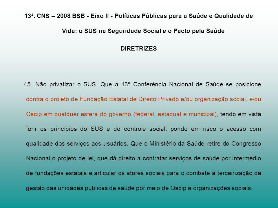 13ª. CNS – 2008 BSB - Eixo II - Políticas Públicas para a Saúde e Qualidade de Vida: o SUS na Seguridade Social e o Pacto pela Saúde