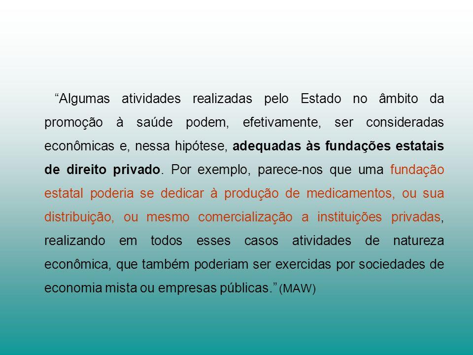 Algumas atividades realizadas pelo Estado no âmbito da promoção à saúde podem, efetivamente, ser consideradas econômicas e, nessa hipótese, adequadas às fundações estatais de direito privado.