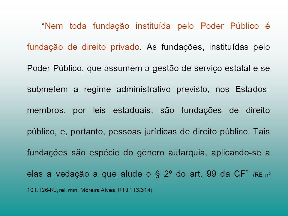 Nem toda fundação instituída pelo Poder Público é fundação de direito privado.