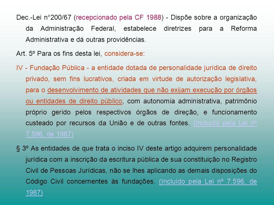 Dec.-Lei n°200/67 (recepcionado pela CF 1988) - Dispõe sobre a organização da Administração Federal, estabelece diretrizes para a Reforma Administrativa e dá outras providências.