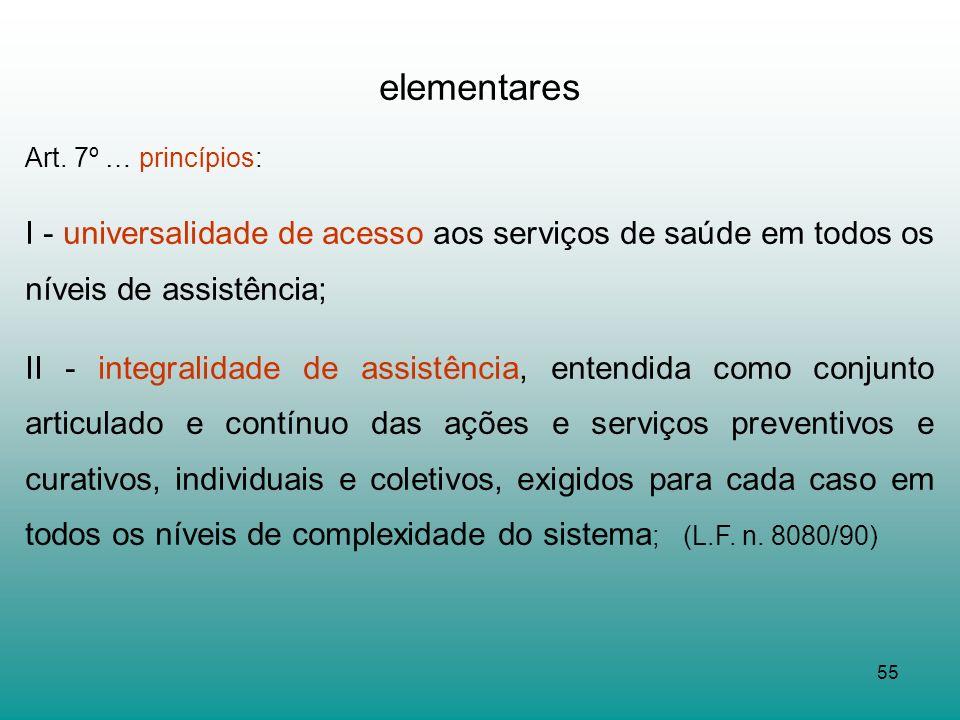 elementares Art. 7º … princípios: I - universalidade de acesso aos serviços de saúde em todos os níveis de assistência;