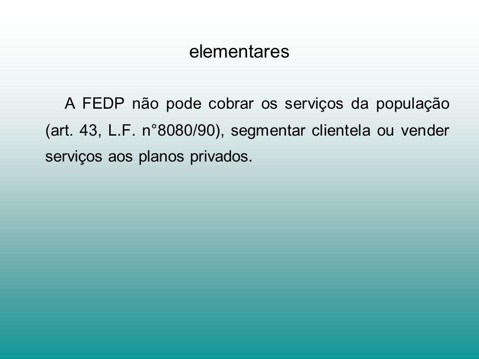 elementares A FEDP não pode cobrar os serviços da população (art.