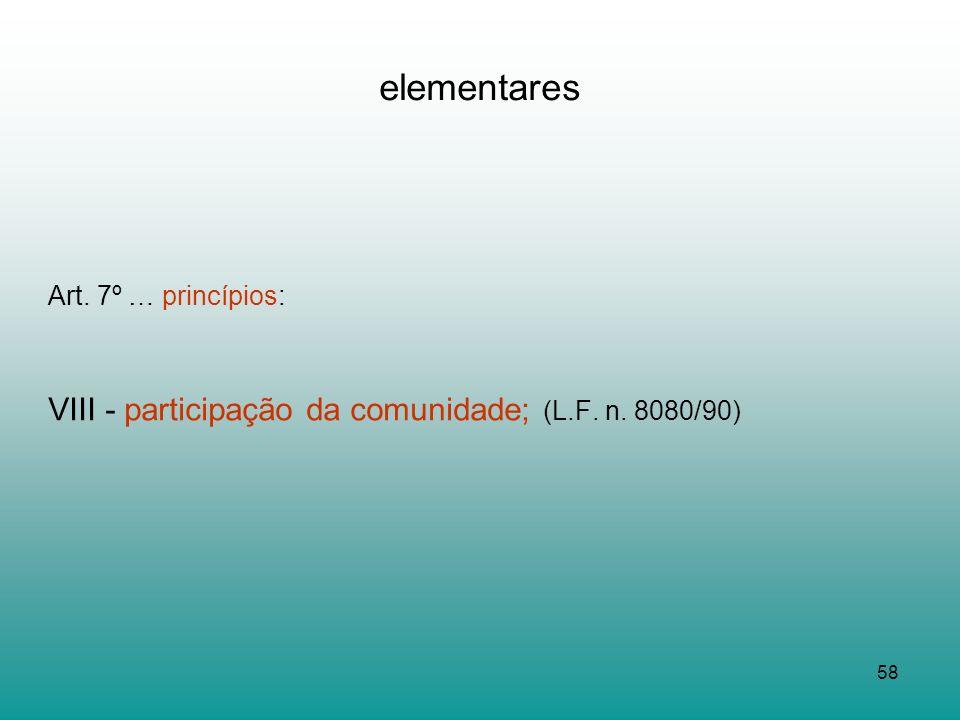elementares VIII - participação da comunidade; (L.F. n. 8080/90)