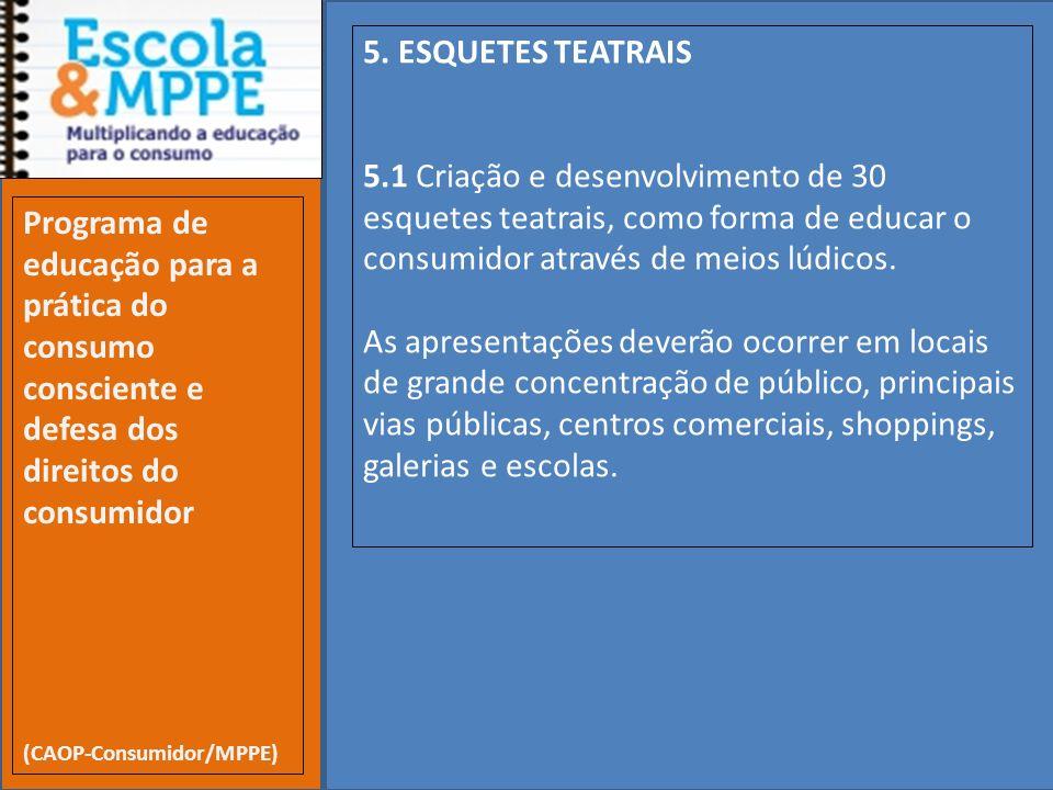 5. ESQUETES TEATRAIS5.1 Criação e desenvolvimento de 30 esquetes teatrais, como forma de educar o consumidor através de meios lúdicos.
