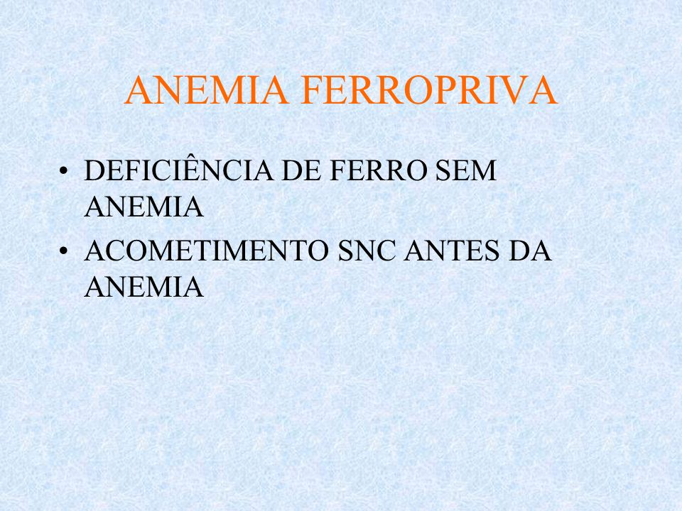 ANEMIA FERROPRIVA DEFICIÊNCIA DE FERRO SEM ANEMIA