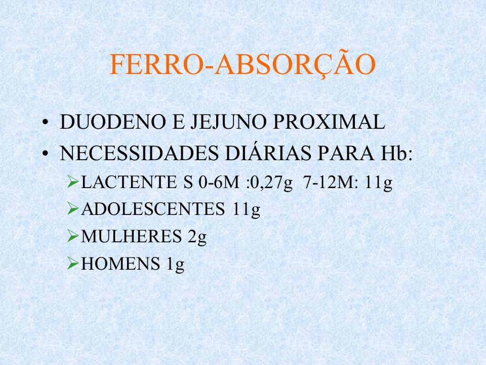 FERRO-ABSORÇÃO DUODENO E JEJUNO PROXIMAL NECESSIDADES DIÁRIAS PARA Hb: