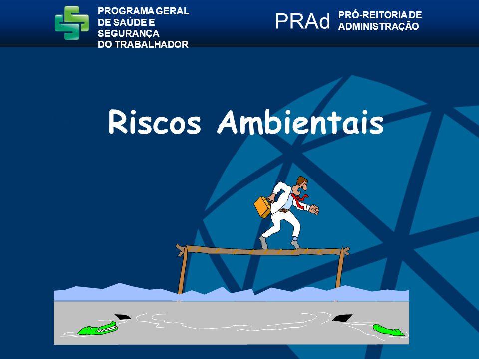 Riscos Ambientais PRAd PROGRAMA GERAL PRÓ-REITORIA DE