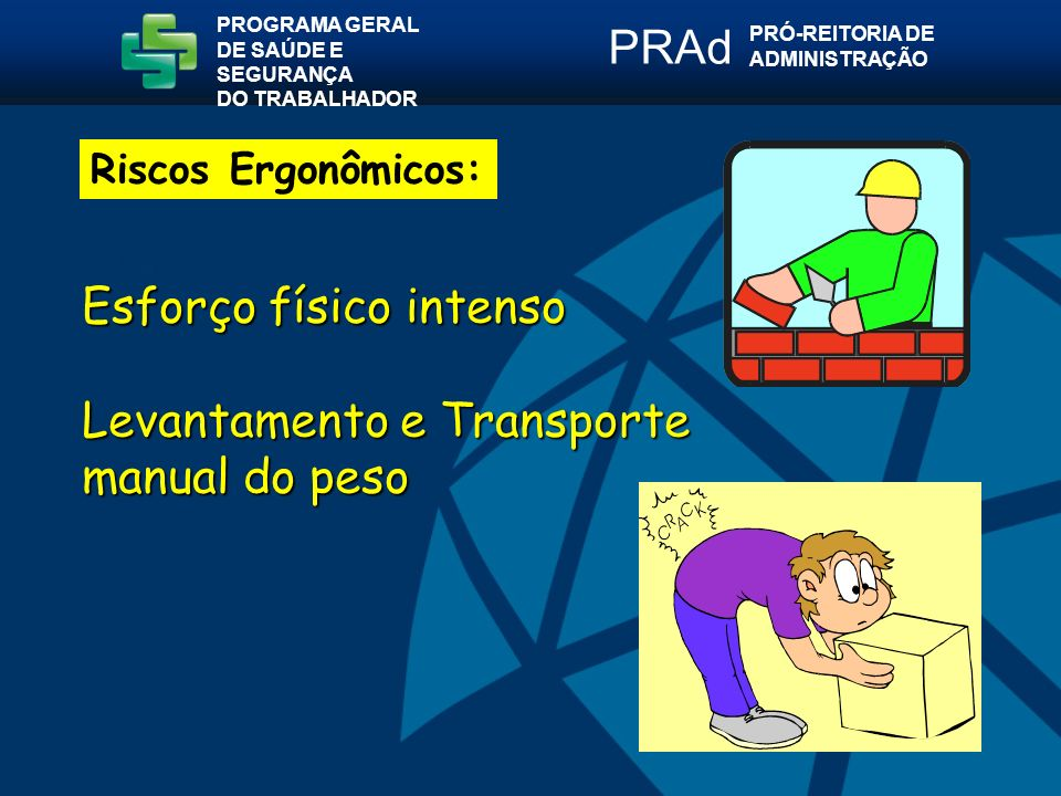 Esforço físico intenso Levantamento e Transporte manual do peso