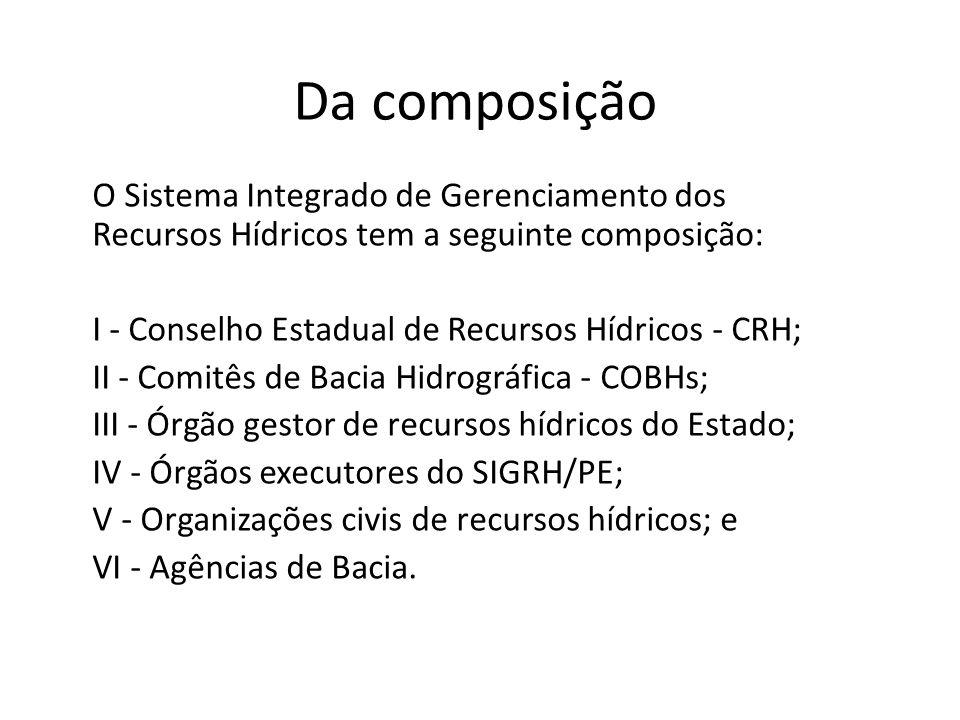 Da composição O Sistema Integrado de Gerenciamento dos Recursos Hídricos tem a seguinte composição: