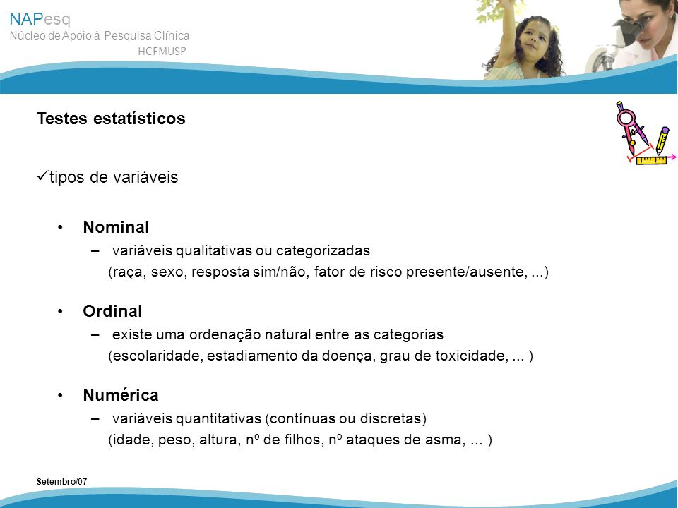 Testes estatísticos tipos de variáveis Nominal Ordinal Numérica
