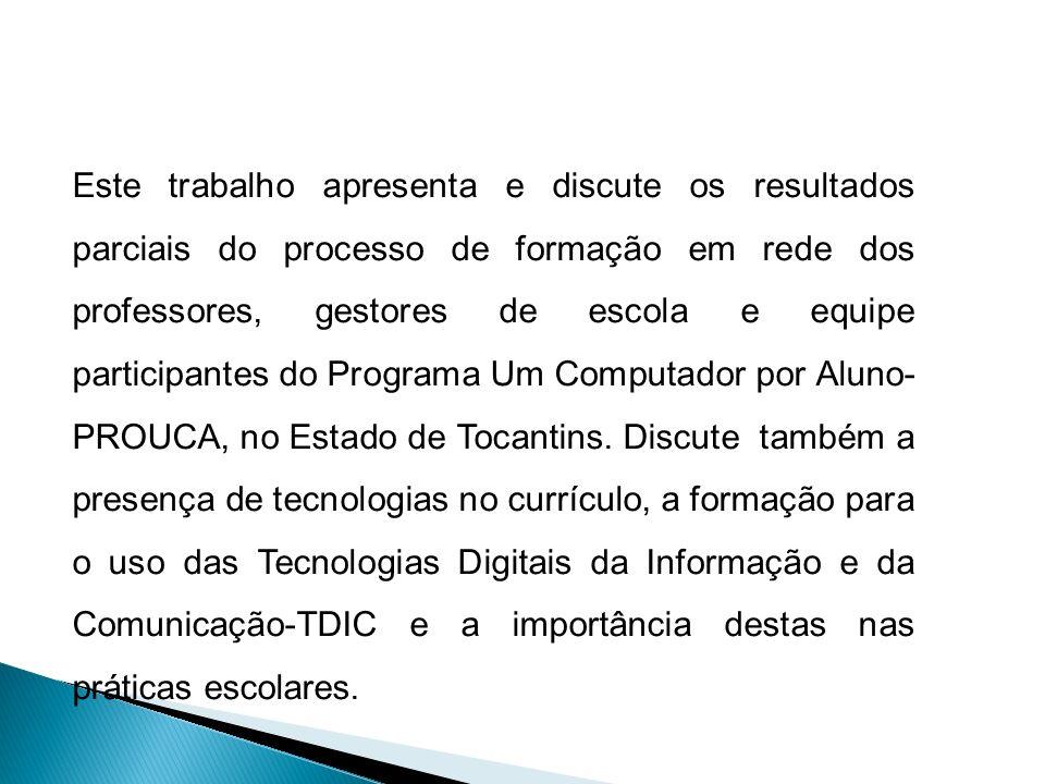 Este trabalho apresenta e discute os resultados parciais do processo de formação em rede dos professores, gestores de escola e equipe participantes do Programa Um Computador por Aluno-PROUCA, no Estado de Tocantins.