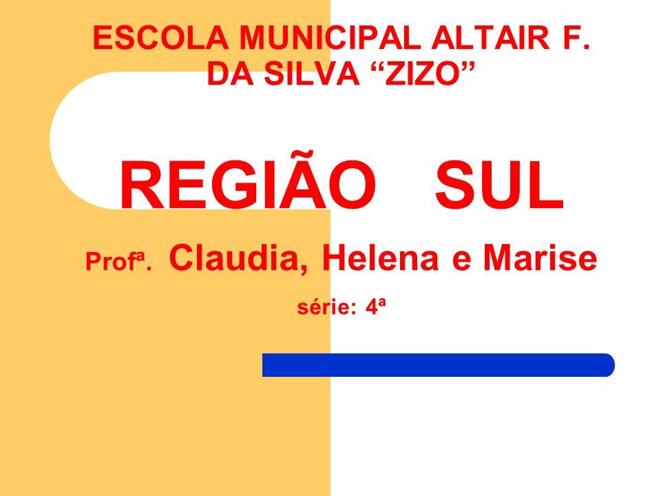 ESCOLA MUNICIPAL ALTAIR F. DA SILVA ZIZO REGIÃO SUL Profª