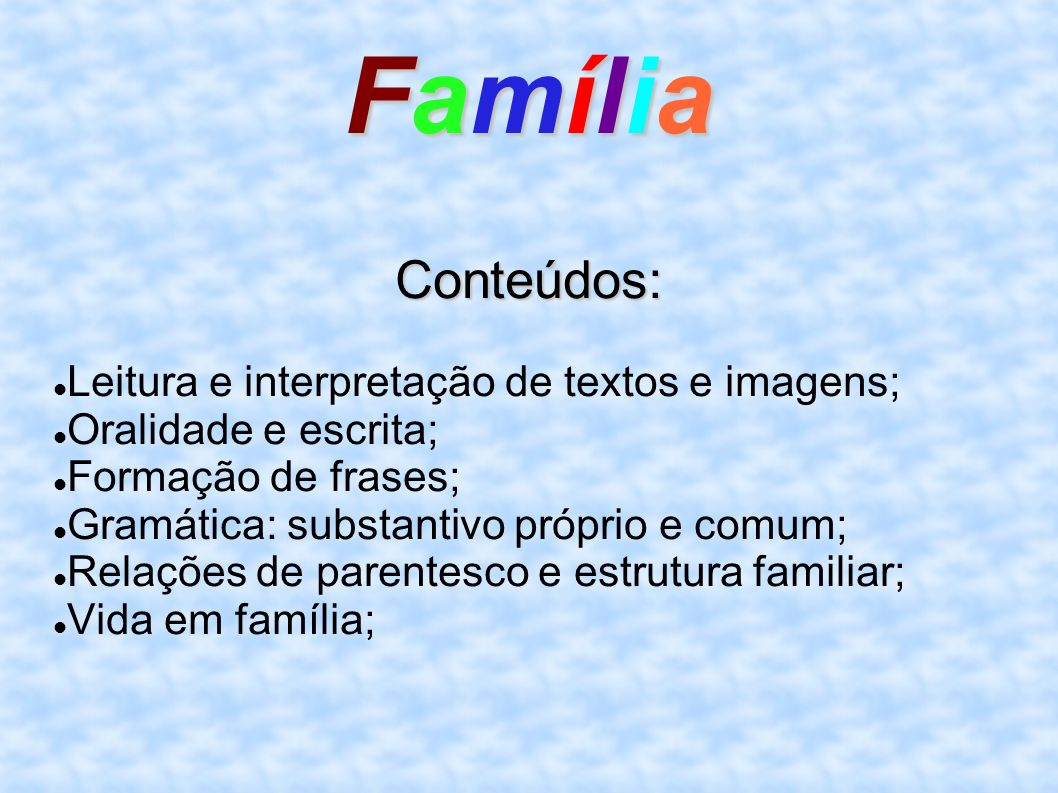 Família Conteúdos: Leitura e interpretação de textos e imagens;