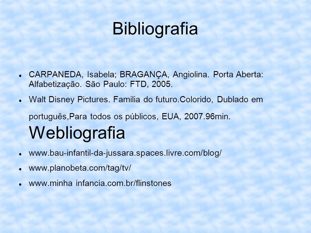 Bibliografia CARPANEDA, Isabela; BRAGANÇA, Angiolina. Porta Aberta: Alfabetização. São Paulo: FTD, 2005.