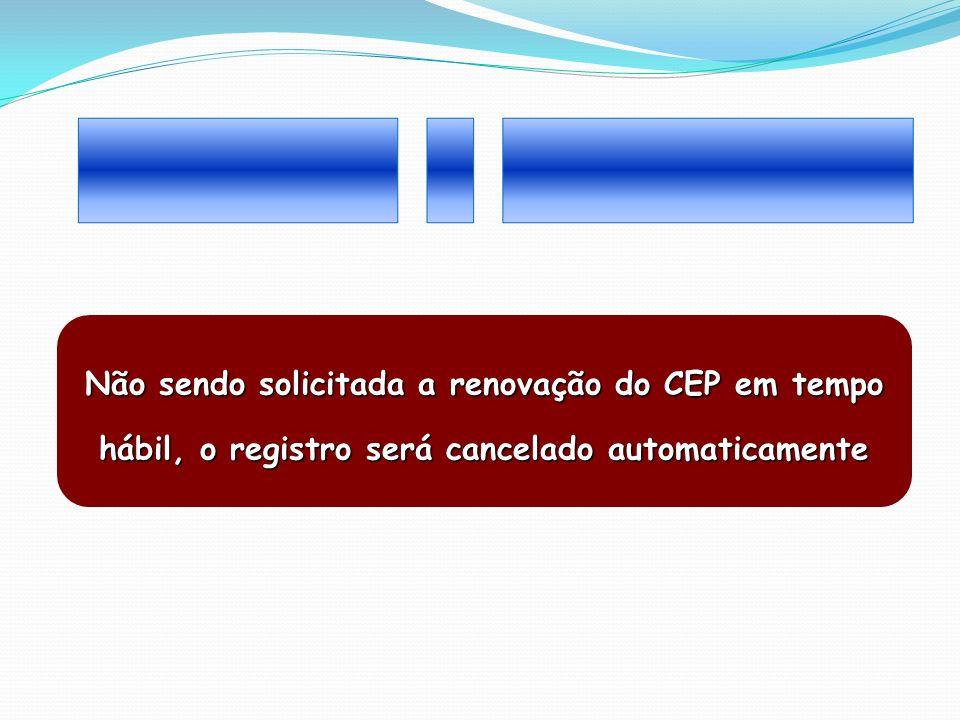 _______ _ _________ Não sendo solicitada a renovação do CEP em tempo hábil, o registro será cancelado automaticamente.