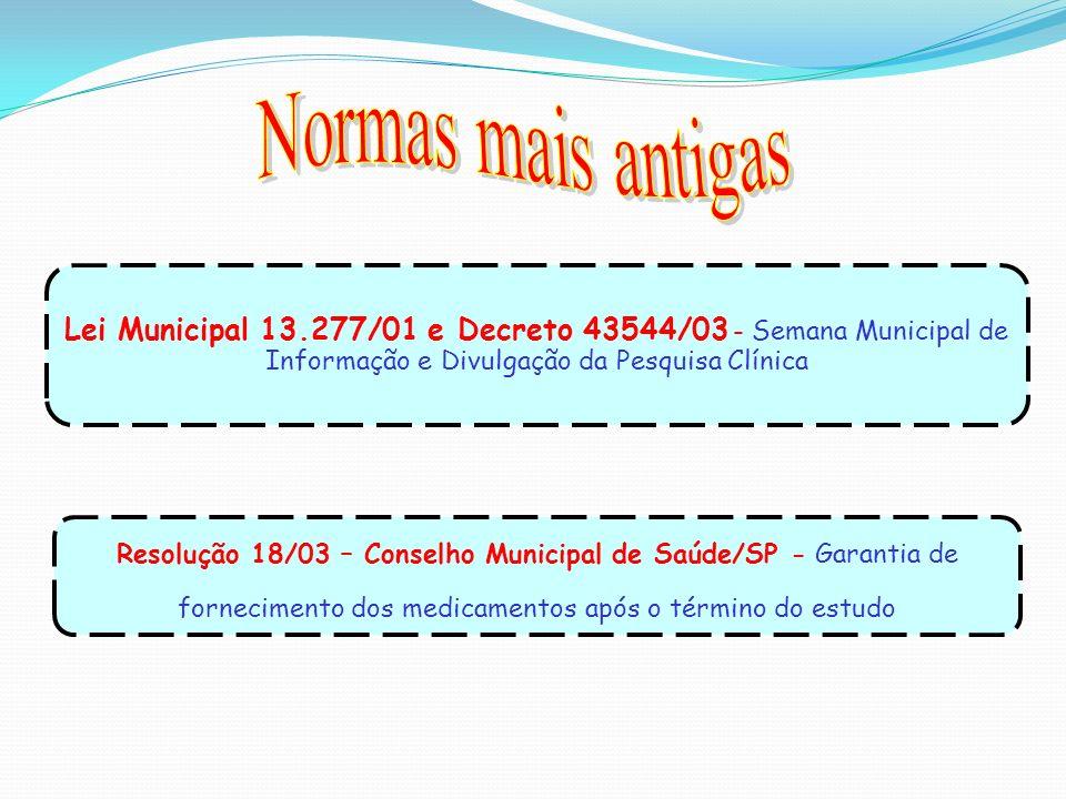 Normas mais antigas Lei Municipal 13.277/01 e Decreto 43544/03 - Semana Municipal de Informação e Divulgação da Pesquisa Clínica.