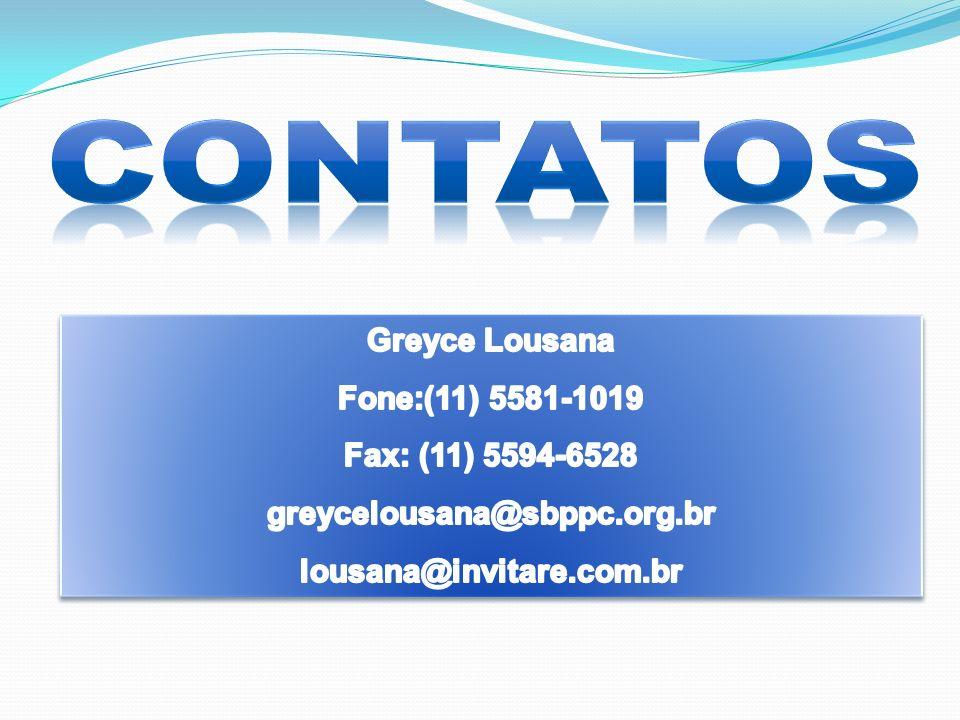 Contatos Greyce Lousana Fone:(11) 5581-1019 Fax: (11) 5594-6528