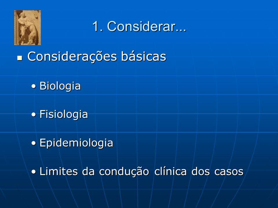 1. Considerar... Considerações básicas Biologia Fisiologia