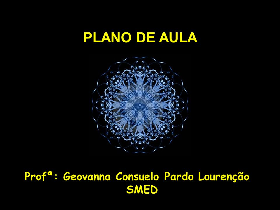 PLANO DE AULA Profª: Geovanna Consuelo Pardo Lourenção SMED
