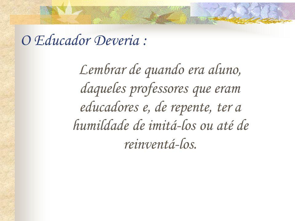 O Educador Deveria :