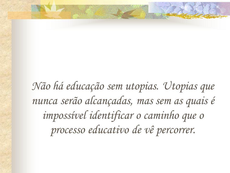 Não há educação sem utopias
