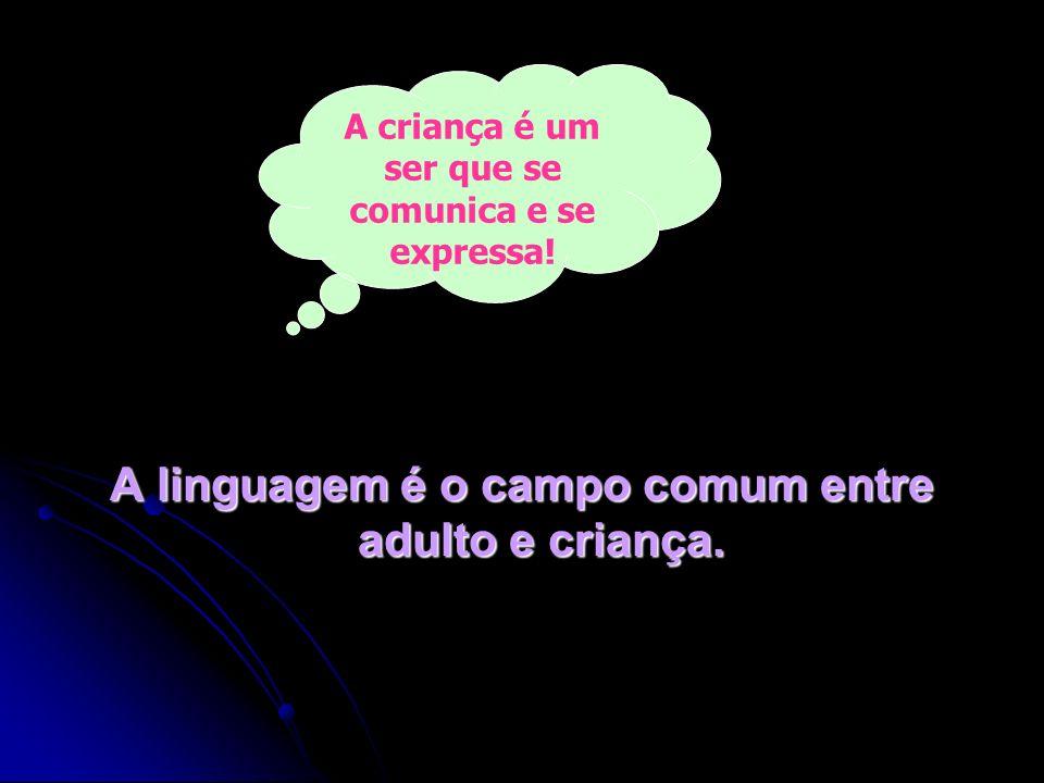 A linguagem é o campo comum entre adulto e criança.