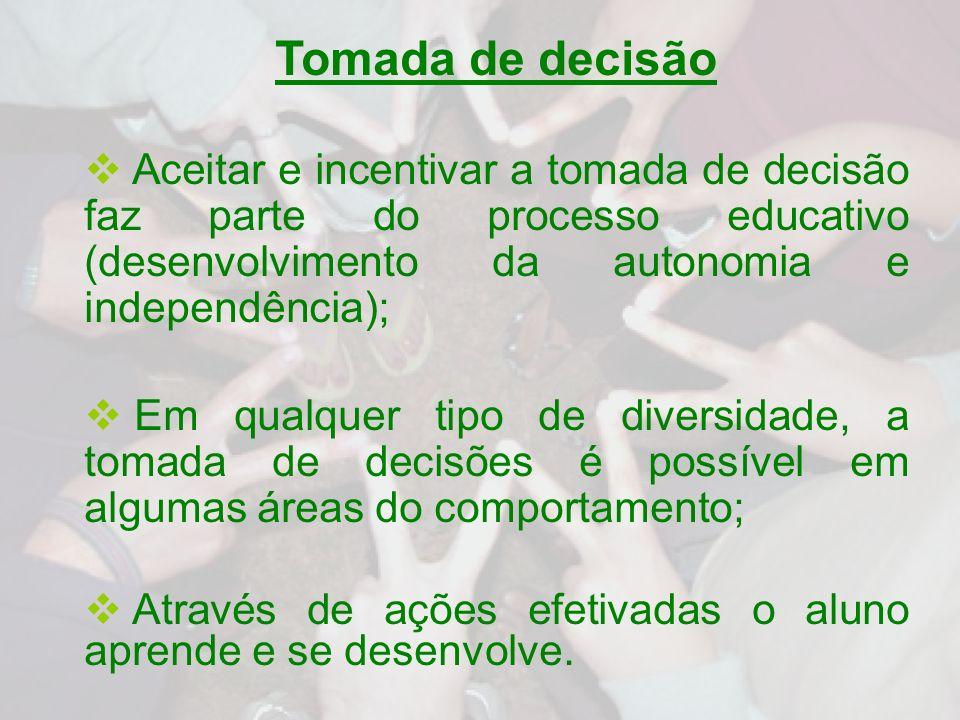 Tomada de decisão Aceitar e incentivar a tomada de decisão faz parte do processo educativo (desenvolvimento da autonomia e independência);