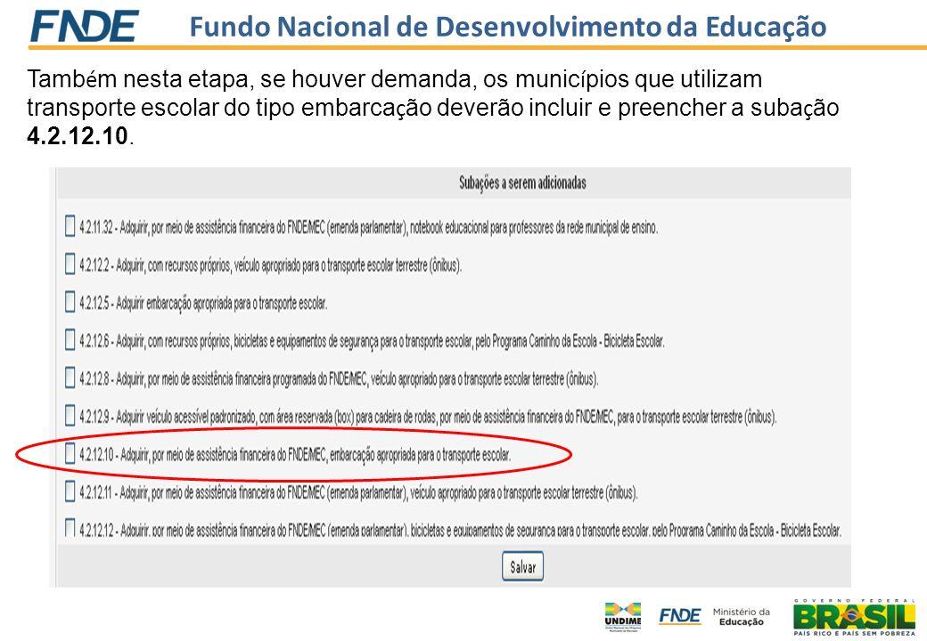 Também nesta etapa, se houver demanda, os municípios que utilizam transporte escolar do tipo embarcação deverão incluir e preencher a subação 4.2.12.10.